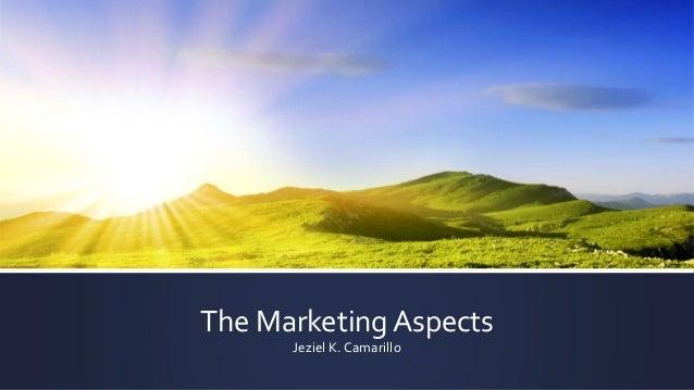 The Marketing Aspects Jeziel K. Camarillo