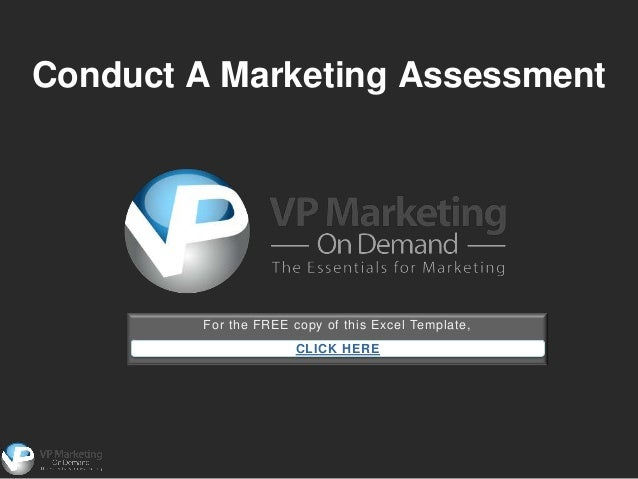 Conduct A Marketing Assessment        For the FREE copy of this Excel Template,                      CLICK HERE