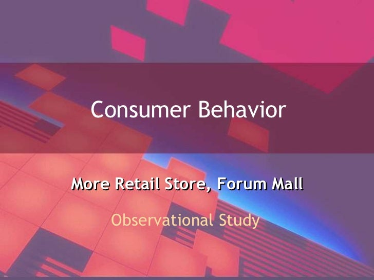 Consumer Behavior<br />More Retail Store, Forum Mall<br />Observational Study<br />