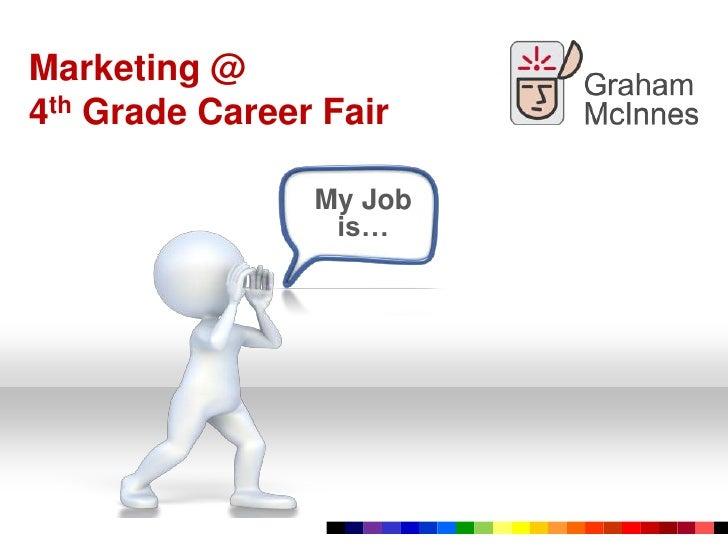 Marketing @ <br />4thGrade Career Fair<br />My Job is…<br />