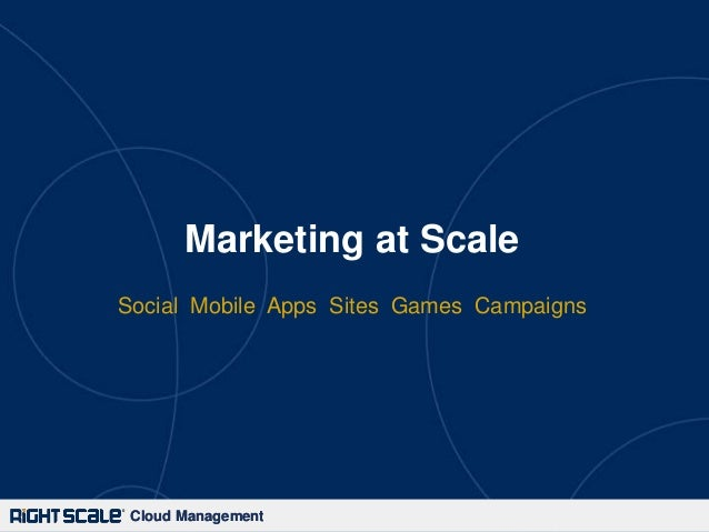 Cloud ManagementCloud ManagementMarketing at ScaleSocial Mobile Apps Sites Games Campaigns