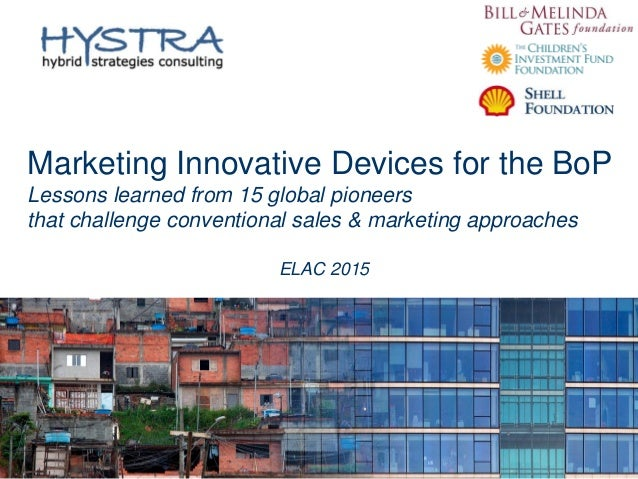 Marketing Innovative Devices for the BoP Lessons learned from 15 global pioneers that challenge conventional sales & marke...