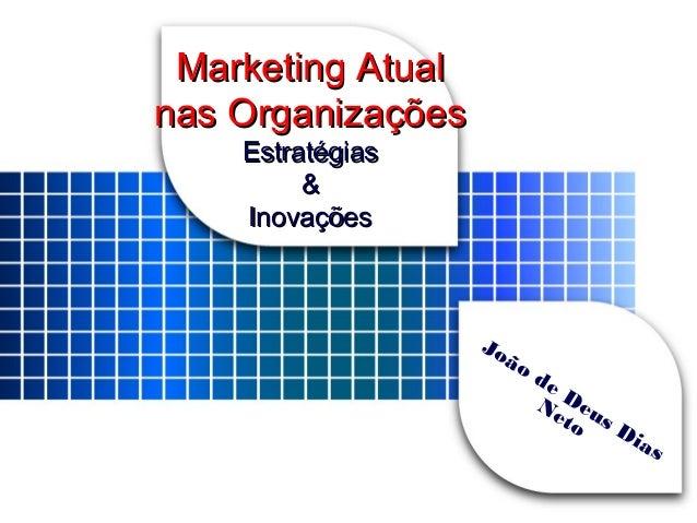 Marketing AtualMarketing Atual nas Organizaçõesnas Organizações EstratégiasEstratégias && InovaçõesInovações João de Deus ...