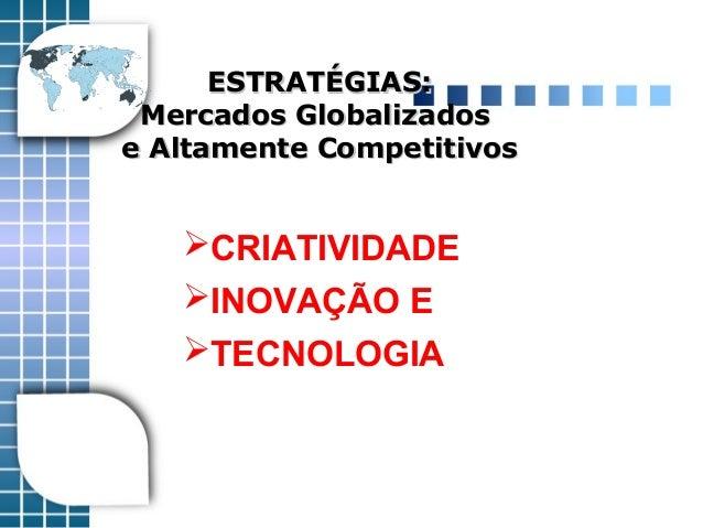 ESTRATÉGIAS:ESTRATÉGIAS: Mercados GlobalizadosMercados Globalizados e Altamente Competitivose Altamente Competitivos CRIA...