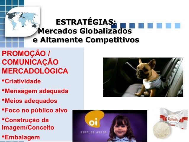 ESTRATÉGIAS:ESTRATÉGIAS: Mercados GlobalizadosMercados Globalizados e Altamente Competitivose Altamente Competitivos PROMO...