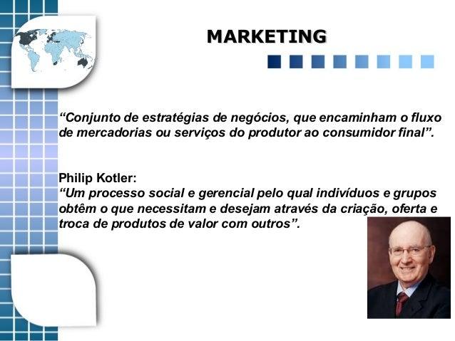 """MARKETINGMARKETING """"Conjunto de estratégias de negócios, que encaminham o fluxo de mercadorias ou serviços do produtor ao ..."""