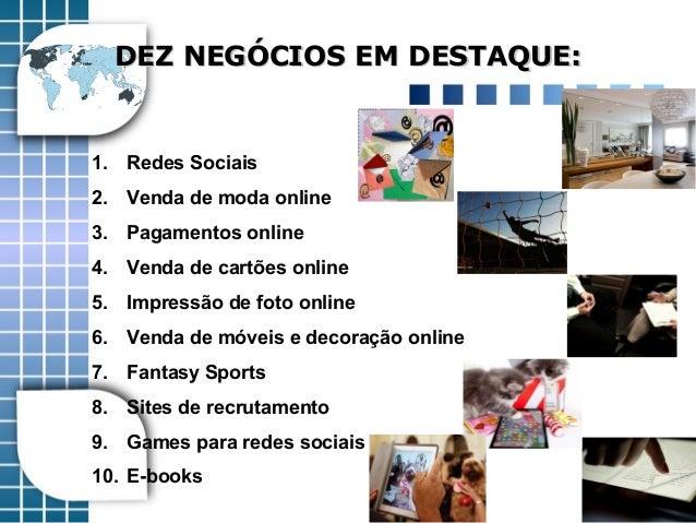 DEZ NEGÓCIOS EM DESTAQUE:DEZ NEGÓCIOS EM DESTAQUE: 1. Redes Sociais 2. Venda de moda online 3. Pagamentos online 4. Venda ...