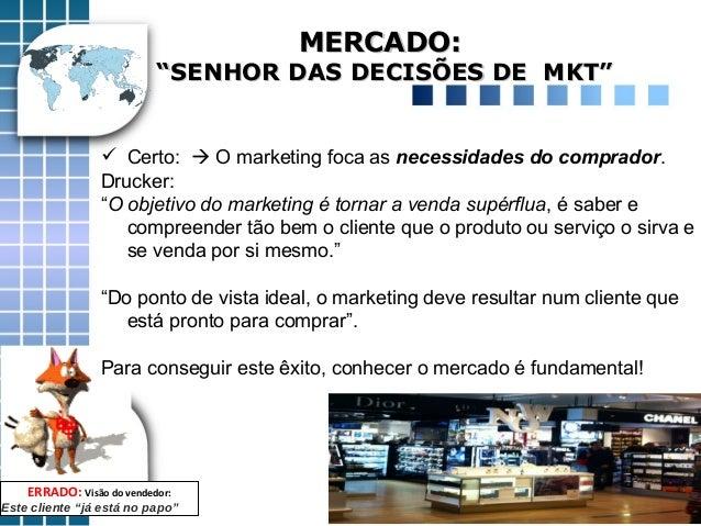 """MERCADO:MERCADO: """"SENHOR DAS DECISÕES DE MKT""""""""SENHOR DAS DECISÕES DE MKT"""" ERRADO: Visão do vendedor: Este cliente """"já está..."""