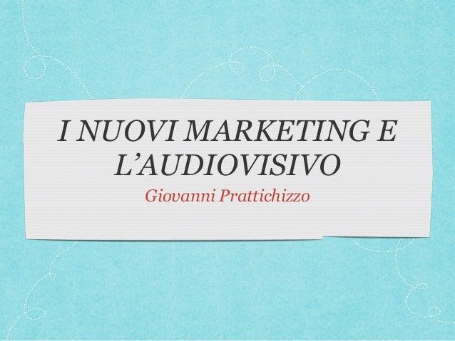 I NUOVI MARKETING E L'AUDIOVISIVO Giovanni Prattichizzo