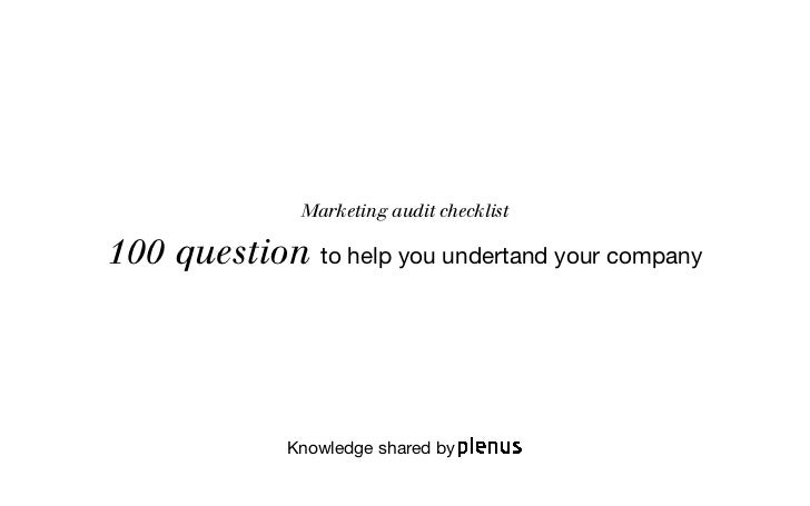 Marketing audit checklist100 question to help you undertand your company              Knowledge shared by
