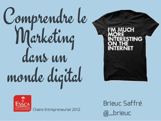Comprendre leMarketingdans unmonde digitalBrieuc Saffré@_brieucChaire Entrepreneuriat 2012