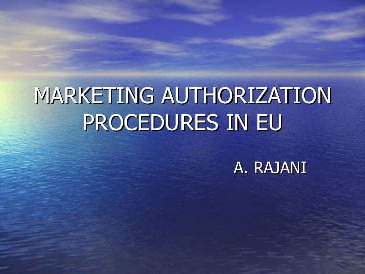 MARKETING AUTHORIZATION PROCEDURES IN EU A. RAJANI