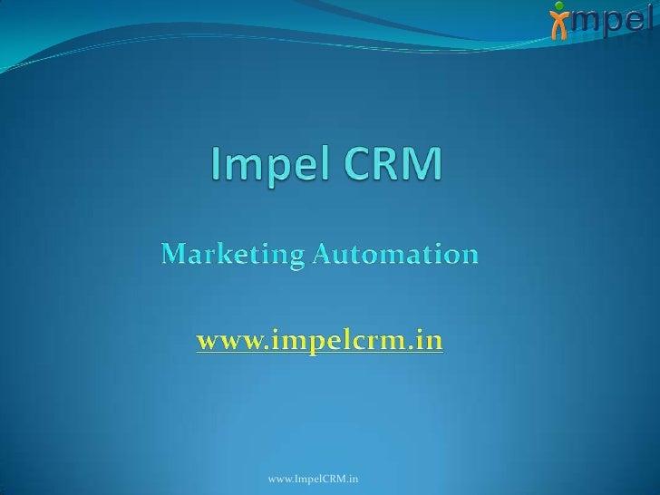 Impel CRM<br />Marketing Automation<br />www.impelcrm.in<br />www.ImpelCRM.in<br />