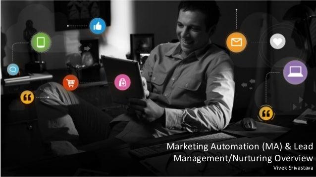 Marketing Automation (MA) & Lead Management/Nurturing Overview Vivek Srivastava