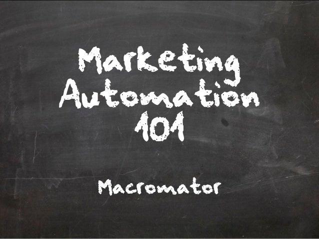 MarketingAutomation    101 Macromator