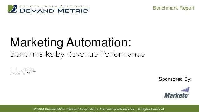 © 2014 Demand Metric Research Corporation in Partnership with Ascend2. All Rights Reserved. Benchmark Report Marketing Aut...