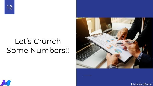 Let's Crunch Some Numbers!! MakeWebBetter 16