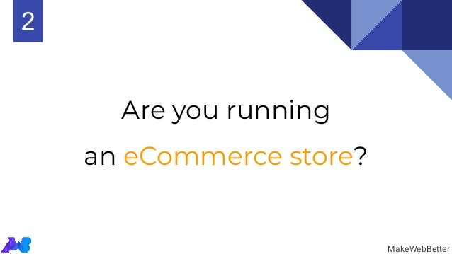 Are you running an eCommerce store? MakeWebBetter 2
