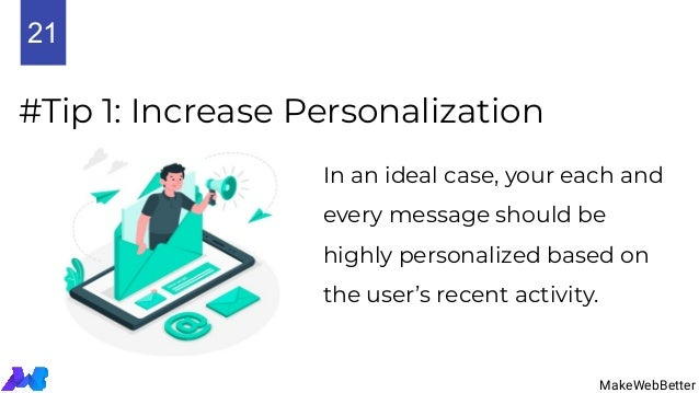 #Tip 1: Increase Personalization In an ideal case, your each and every message should be highly personalized based on the ...
