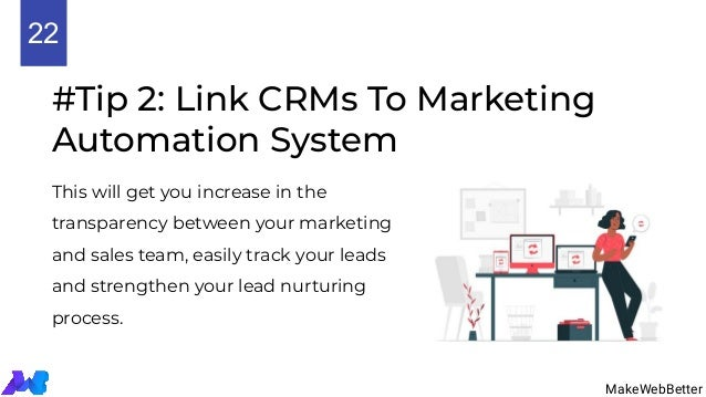 #Tip 2: Link CRMs To Marketing Automation System This will get you increase in the transparency between your marketing and...