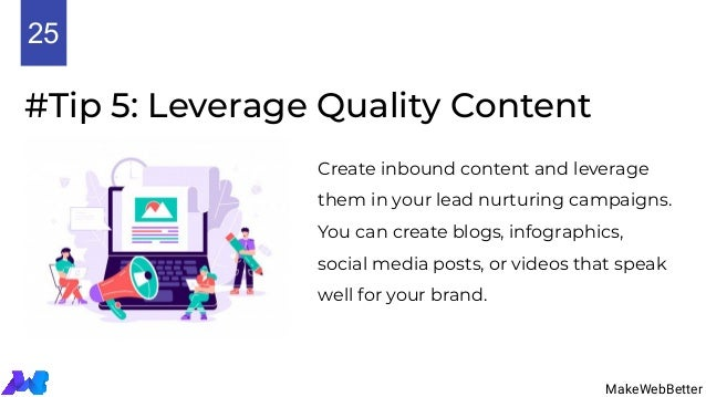 #Tip 5: Leverage Quality Content Create inbound content and leverage them in your lead nurturing campaigns. You can create...
