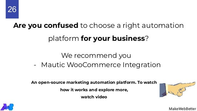 Are you confused to choose a right automation platform for your business? MakeWebBetter We recommend you - Mautic WooComme...
