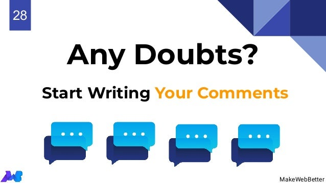 Any Doubts? Start Writing Your Comments MakeWebBetter 628 MakeWebBetter