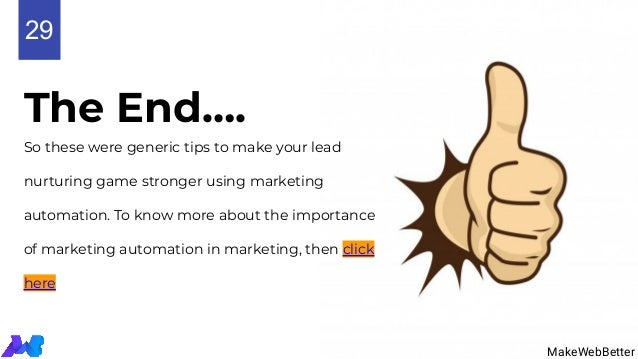 The End…. So these were generic tips to make your lead nurturing game stronger using marketing automation. To know more ab...