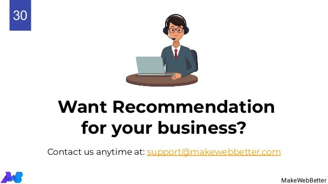 Want Recommendation for your business? Contact us anytime at: support@makewebbetter.com MakeWebBetter 630 MakeWebBetter