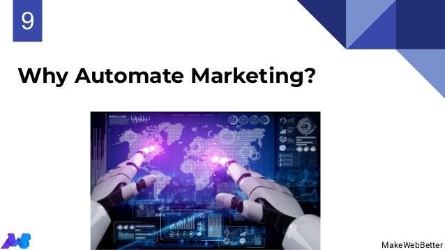 MakeWebBetter Why Automate Marketing? 11 MakeWebBetter 9