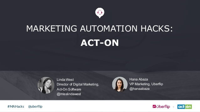 @uberflip#MAHacks Linda West Director of Digital Marketing, Act-On Software @misslindawest MARKETING AUTOMATION HACKS: ACT...