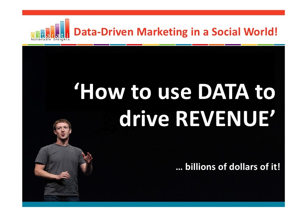 Data-Driven Marketing in a Social World!'How to use DATA to    drive REVENUE'                   … billions of dollars of it!
