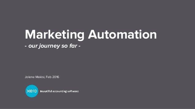 Marketing Automation - our journey so far - Jolene Makisi, Feb 2016
