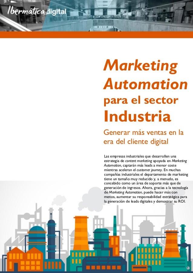 1Marketing Automation para el sector Industria Marketing Automation para el sector Industria Generar más ventas en la era ...