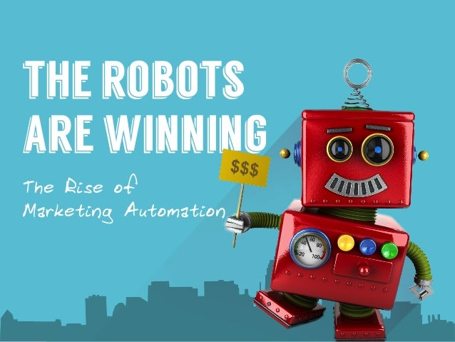 the robots are winning The Rise of Marketing Automation