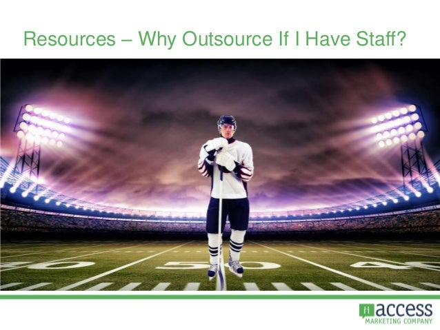Resources – Why Outsource If I Have Staff?