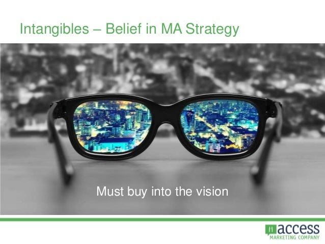 Intangibles – Belief in MA Strategy Must buy into the vision
