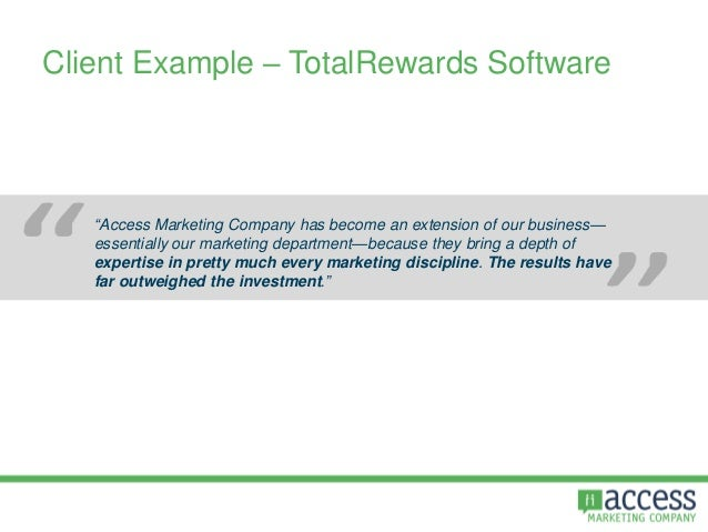 """Client Example – TotalRewards Software """"Access Marketing Company has become an extension of our business— essentially our ..."""