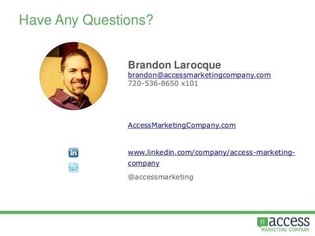 Have Any Questions? AccessMarketingCompany.com www.linkedin.com/company/access-marketing- company @accessmarketing Brandon...