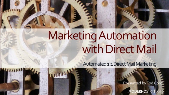 MarketingAutomation withDirectMail Automated1:1DirectMailMarketing Presented byTod Cordill