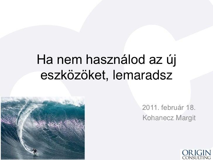 Ha nem használod az újeszközöket, lemaradsz                2011. február 18.                Kohanecz Margit