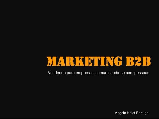 MARKETING B2B Vendendo para empresas, comunicando-se com pessoas Angela Halat Portugal