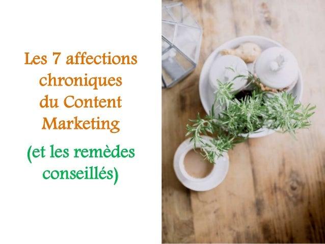 Les 7 affections chroniques du Content Marketing Les 7 affections chroniques du Content Marketing (et les remèdes conseill...