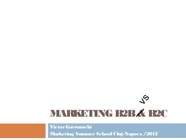 vsMARKETING B2B & B2CVictor GavronschiMarketing Summer School Cluj-Napoca /2012
