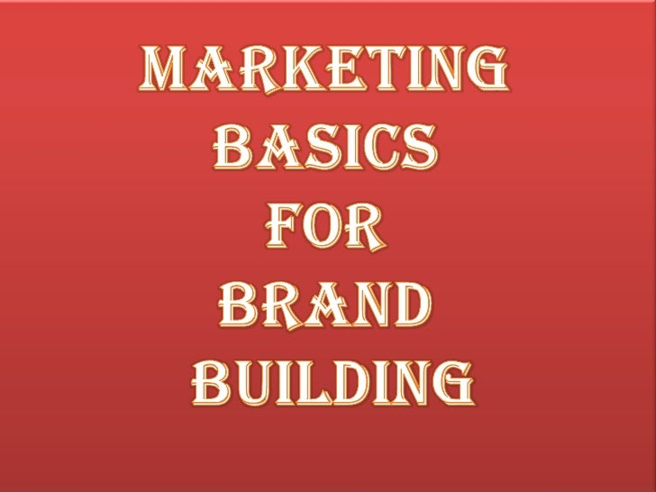 MARKETING BASICSFOR Brand Building<br />