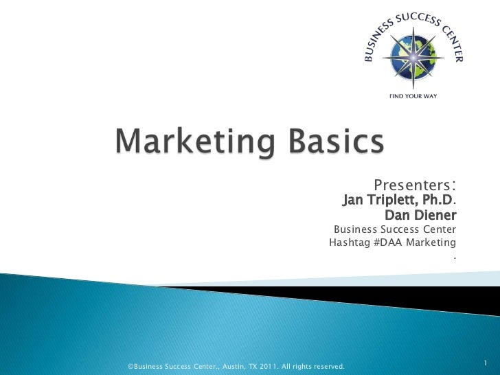 Marketing Basics<br />Presenters:Jan Triplett, Ph.D.<br />Dan Diener<br />Business Success Center<br />Hashtag #DAA Market...