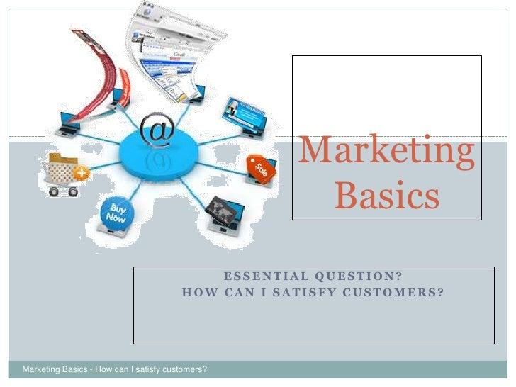 Essential Question?<br />How can I satisfy Customers?<br />Marketing Basics - How can I satisfy customers?<br />1<br />Mar...
