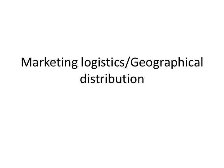 Marketing logistics/Geographical          distribution