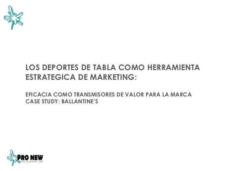 LOS DEPORTES DE TABLA COMO HERRAMIENTAESTRATEGICA DE MARKETING:EFICACIA COMO TRANSMISORES DE VALOR PARA LA MARCACASE STUDY...