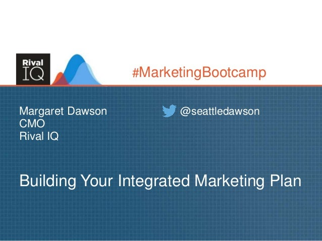 Margaret Dawson CMO Rival IQ Building Your Integrated Marketing Plan @seattledawson #MarketingBootcamp